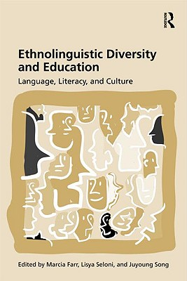 Ethnolinguistic Diversity and Literacy Education By Farr, Marcia (EDT)/ Seloni, Lisya (EDT)/ Song, Juyoung (EDT)
