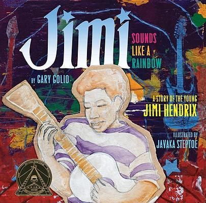 Jimi: Sounds Like a Rainbow By Golio, Gary/ Steptoe, Javaka (ILT)